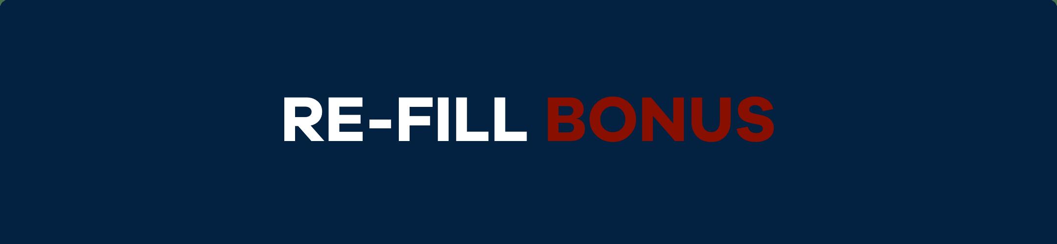 Re-fill bonus